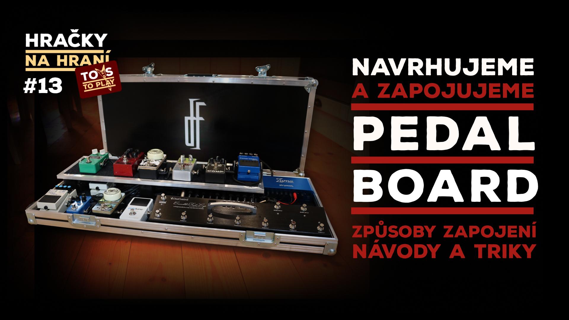 Hračky na hraní #13 - Navrhujeme a zapojujeme pedalboard